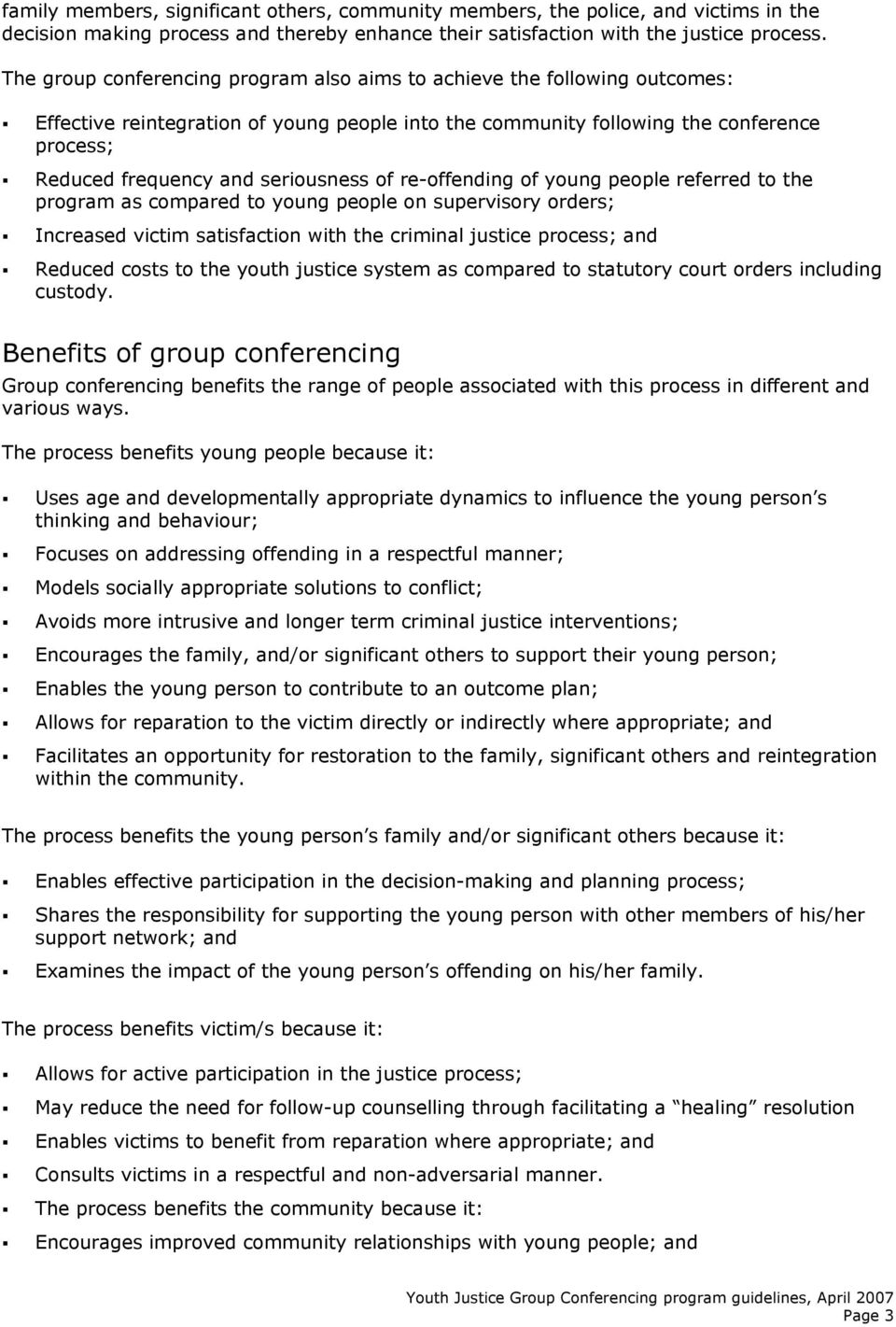 seriousness of re-offending of young people referred to the program as compared to young people on supervisory orders; Increased victim satisfaction with the criminal justice process; and Reduced