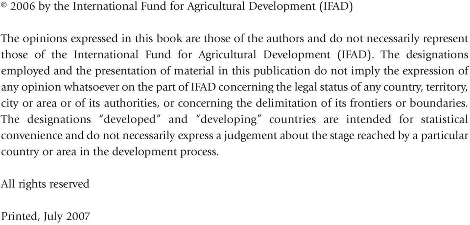 The designations employed and the presentation of material in this publication do not imply the expression of any opinion whatsoever on the part of IFAD concerning the legal status of any country,