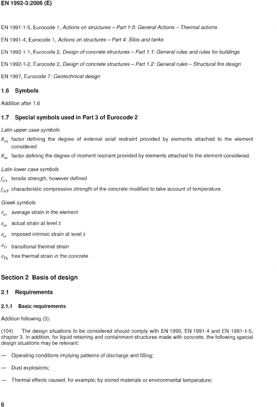 2: General rules - Structural fire design EN 1997, Eurocode 7: Geotechnical design 1.6 Symbols Addition after 1.6 1.