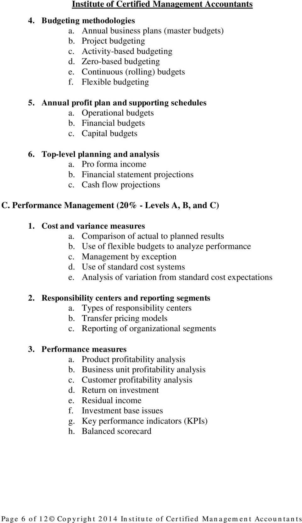 Cash flow projections C. Performance Management (20% - Levels A, B, and C) 1. Cost and variance measures a. Comparison of actual to planned results b. Use of flexible budgets to analyze performance c.
