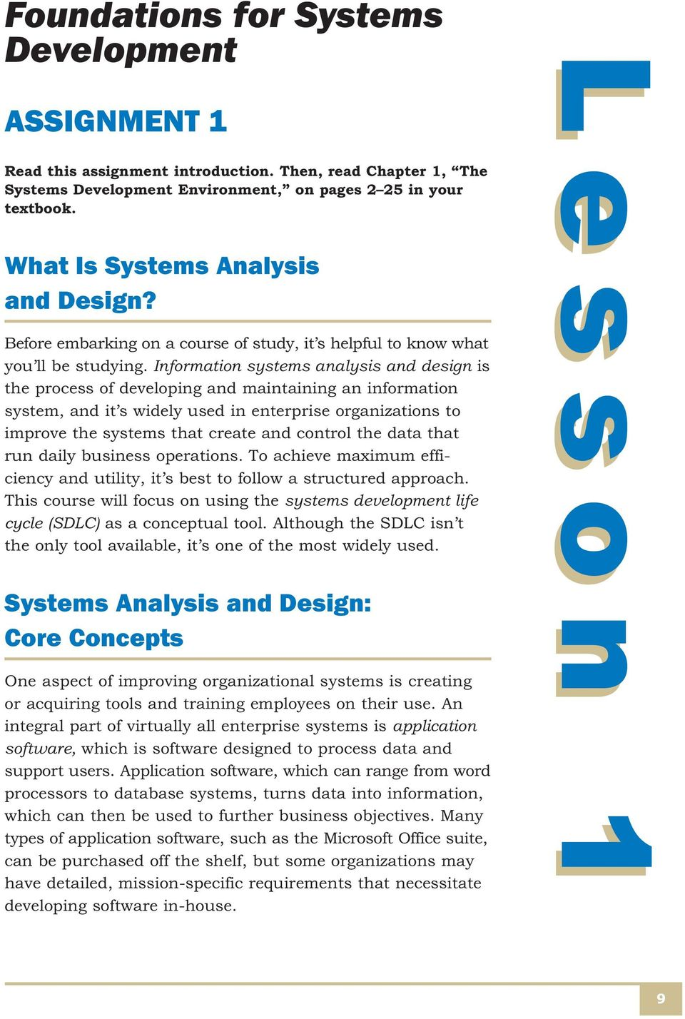 Information systems analysis and design is the process of developing and maintaining an information system, and it s widely used in enterprise organizations to improve the systems that create and