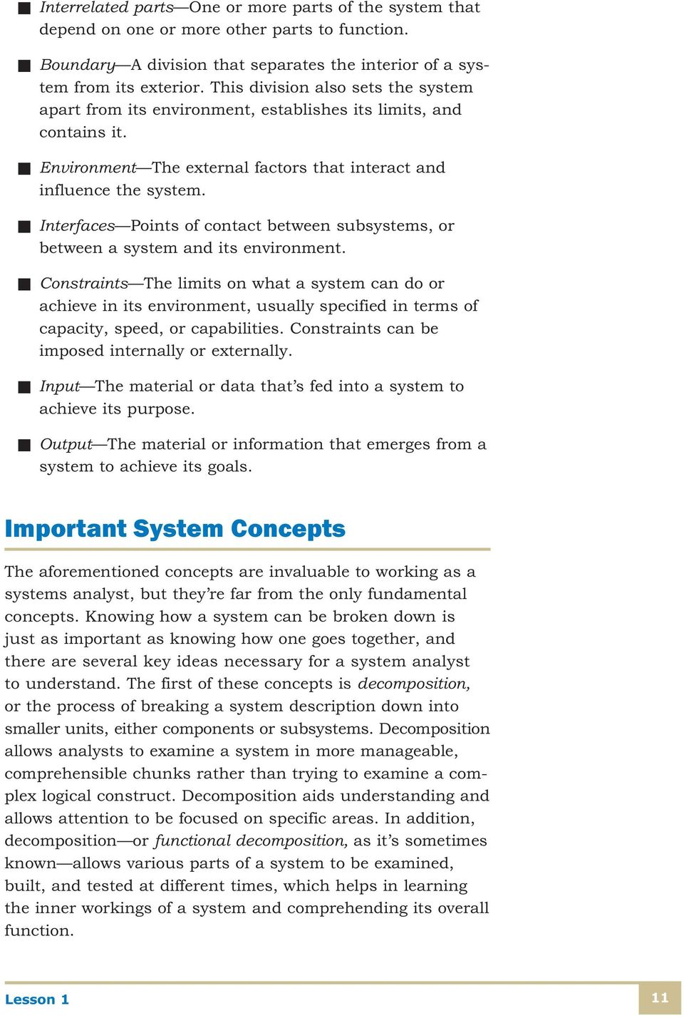 n Interfaces Points of contact between subsystems, or between a system and its environment.