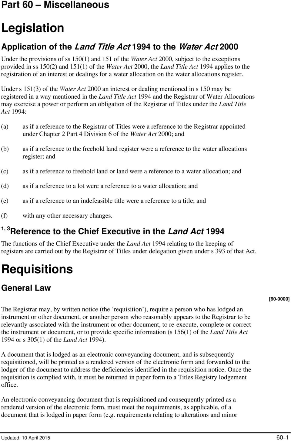 Under s 151(3) of the Water Act 2000 an interest or dealing mentioned in s 150 may be registered in a way mentioned in the Land Title Act 1994 and the Registrar of Water Allocations may exercise a