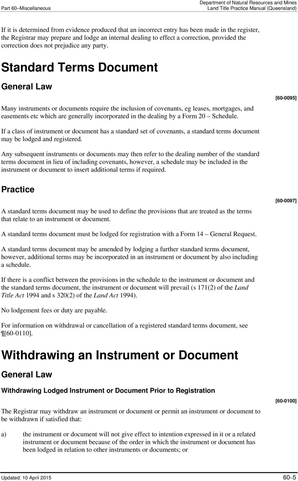 Standard Terms Document General Law Many instruments or documents require the inclusion of covenants, eg leases, mortgages, and easements etc which are generally incorporated in the dealing by a Form
