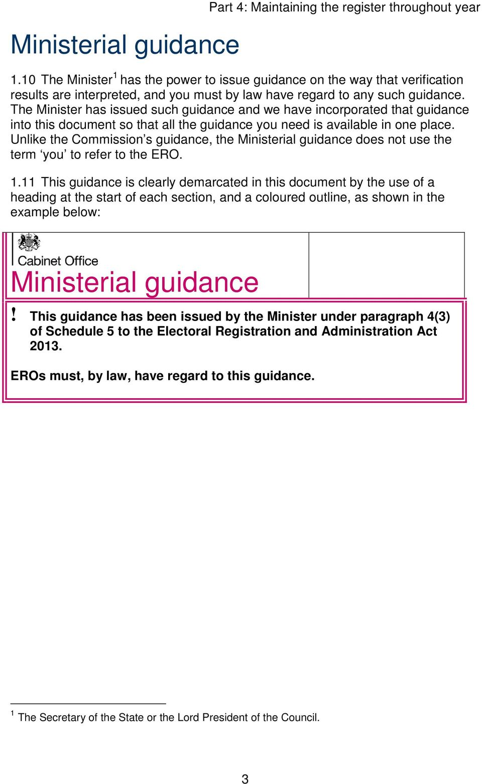 The Minister has issued such guidance and we have incorporated that guidance into this document so that all the guidance you need is available in one place.