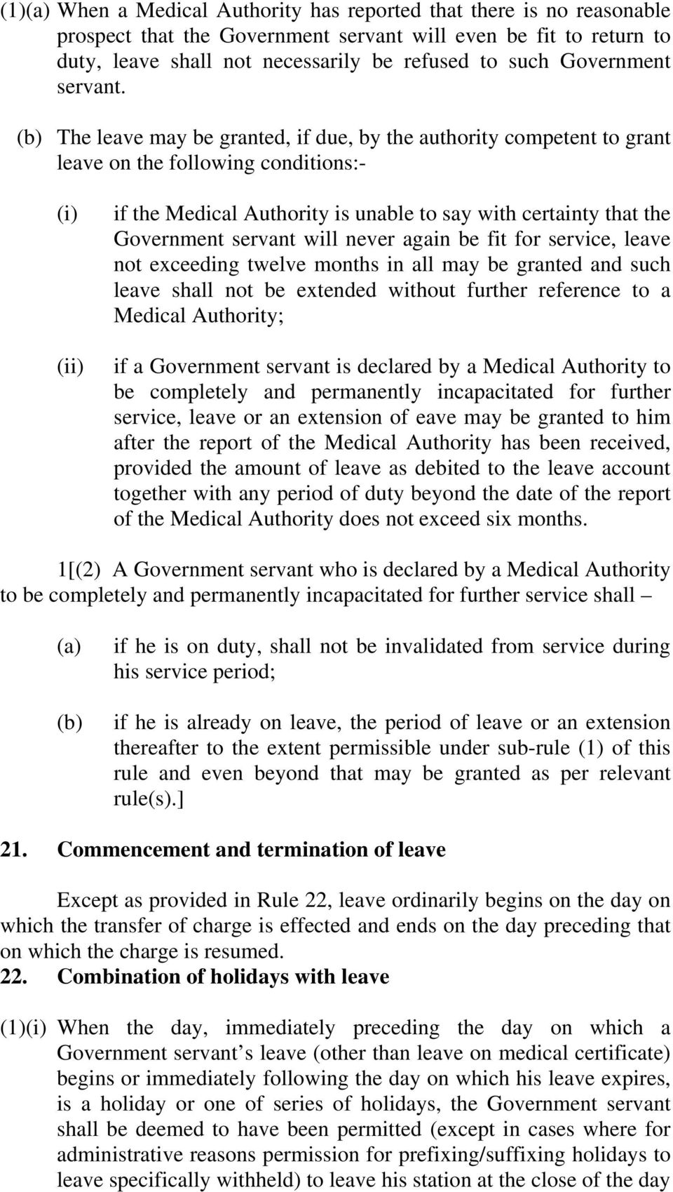 (b) The leave may be granted, if due, by the authority competent to grant leave on the following conditions:- (i) (ii) if the Medical Authority is unable to say with certainty that the Government