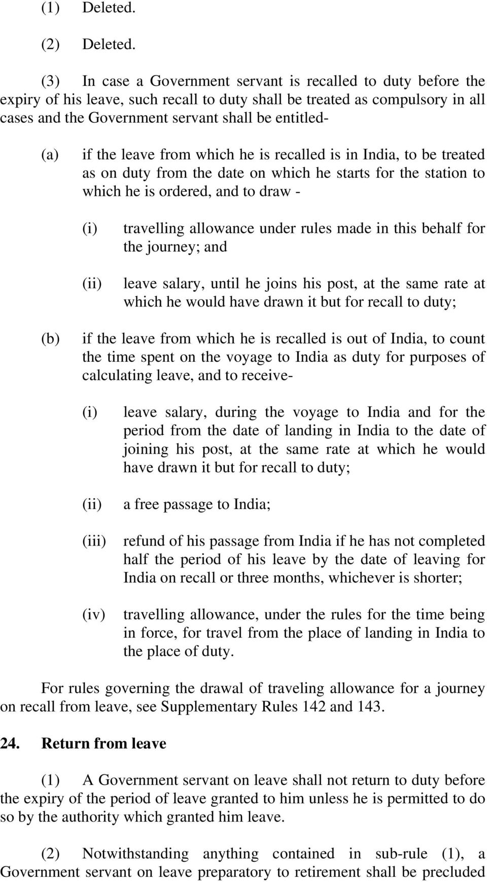 if the leave from which he is recalled is in India, to be treated as on duty from the date on which he starts for the station to which he is ordered, and to draw - (i) (ii) travelling allowance under