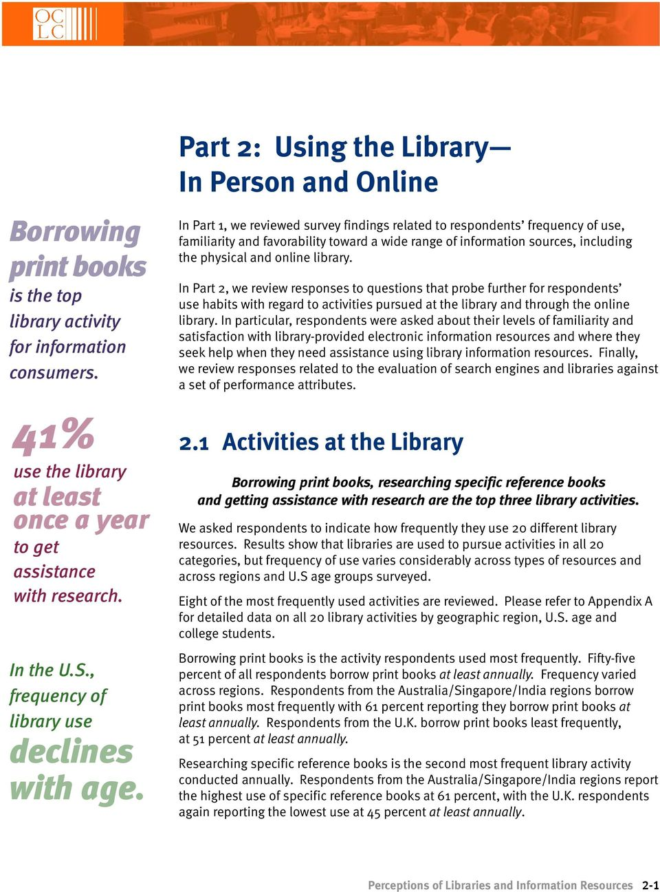 Part 2: Using the Library In Person and Online In Part 1, we reviewed survey findings related to respondents frequency of use, familiarity and favorability toward a wide range of information sources,