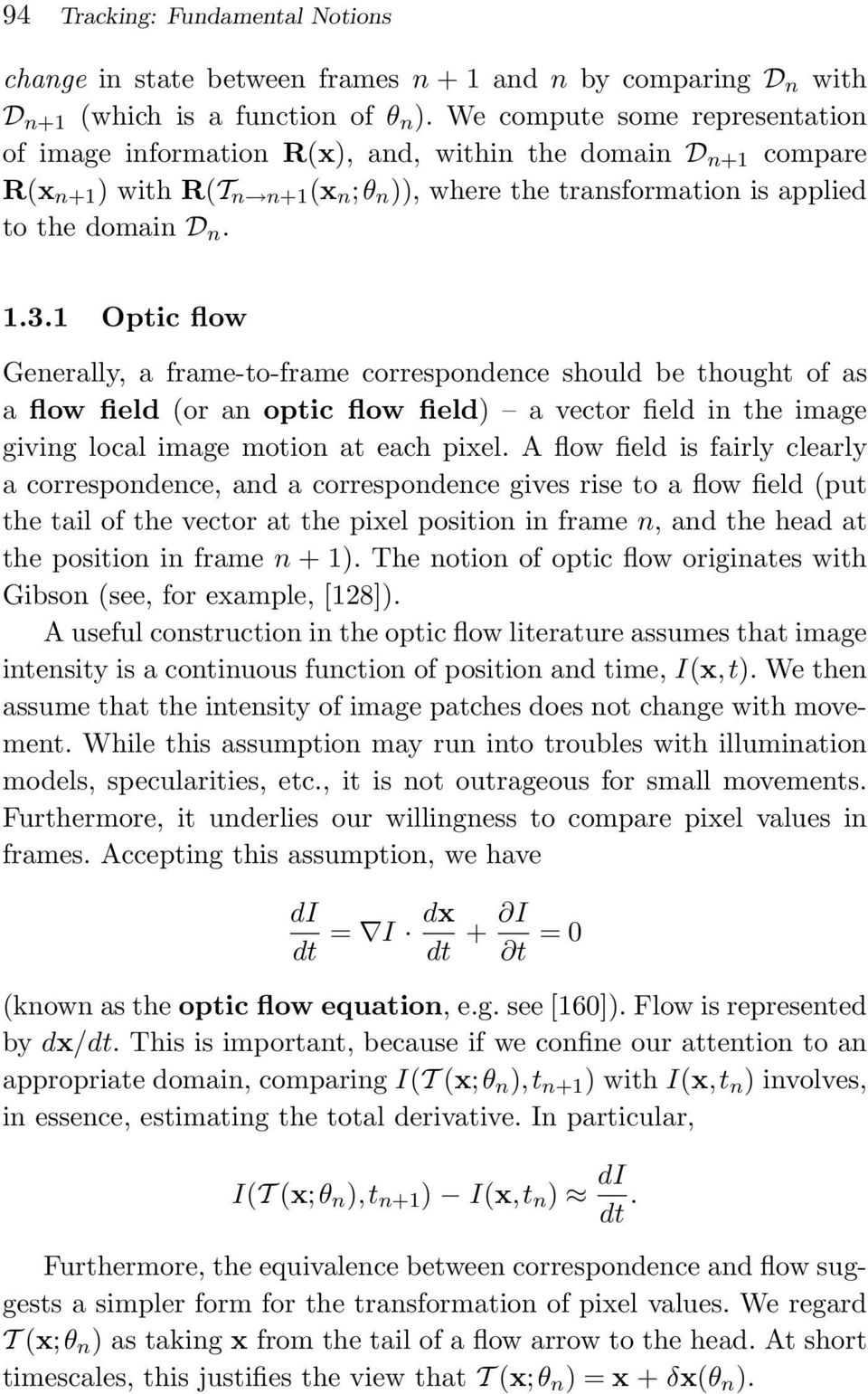 1 Optic flow Generally, a frame-to-frame correspondence should be thought of as a flow field (or an optic flow field) a vector field in the image giving local image motion at each pixel.