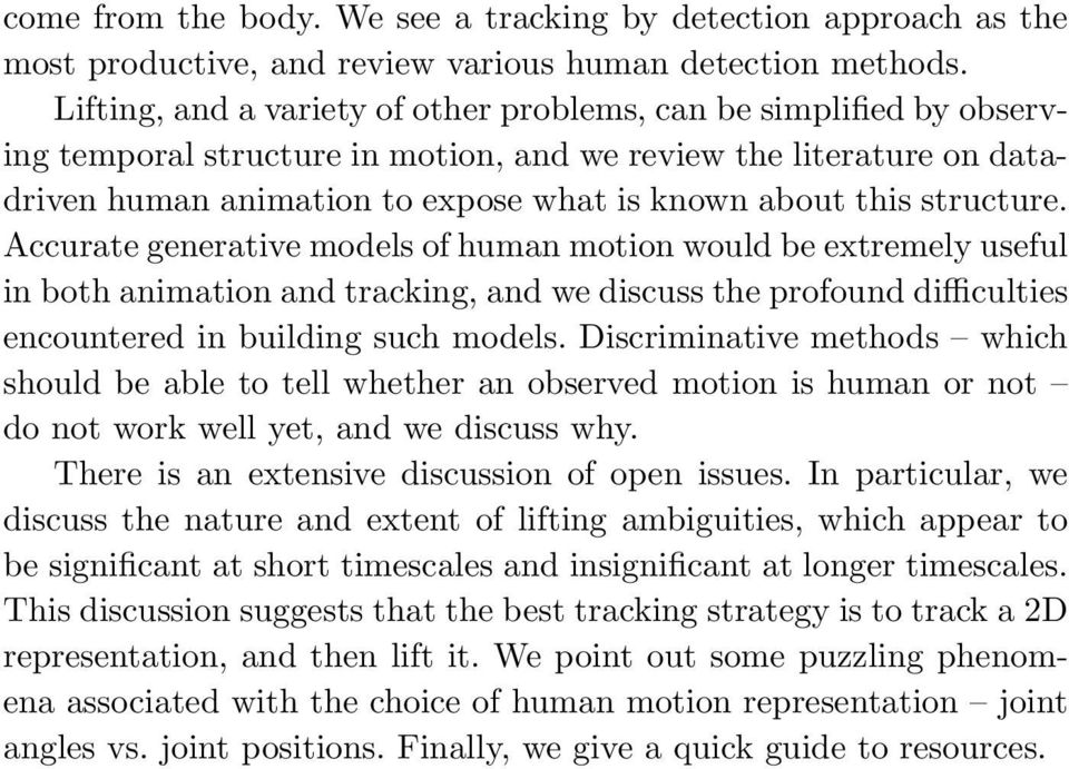 structure. Accurate generative models of human motion would be extremely useful in both animation and tracking, and we discuss the profound difficulties encountered in building such models.