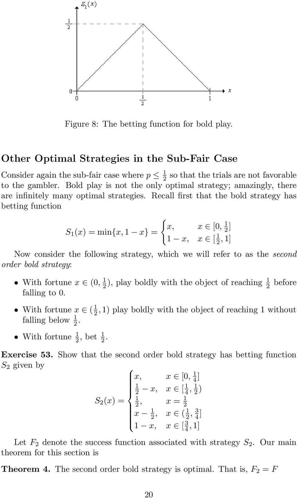 Recall first that the bold strategy has betting function { x, x [0, 1 S 1 (x) = min{x, 1 x} = 2 ] 1 x, x [ 1 2, 1] Now consider the following strategy, which we will refer to as the second order bold