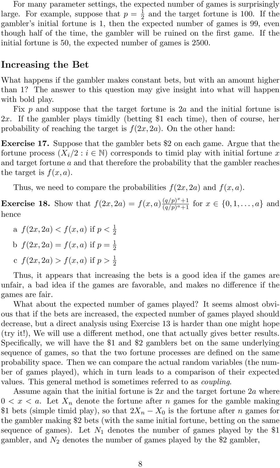 If the initial fortune is 50, the expected number of games is 2500. Increasing the Bet What happens if the gambler makes constant bets, but with an amount higher than 1?