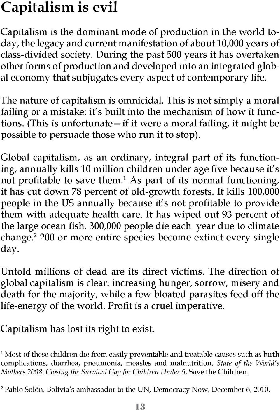The nature of capitalism is omnicidal. This is not simply a moral failing or a mistake: it s built into the mechanism of how it functions.