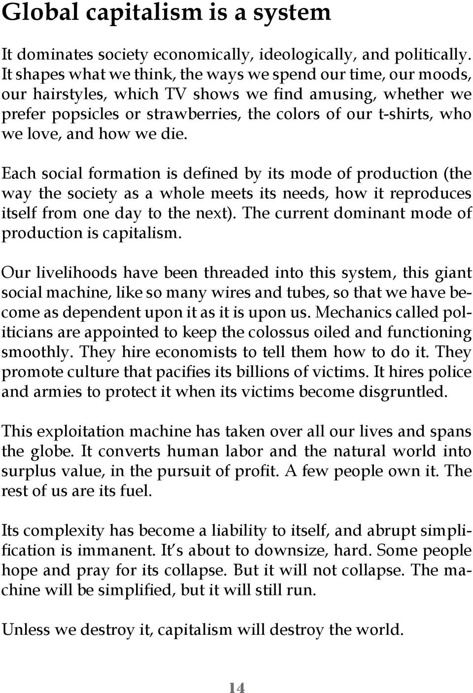 and how we die. Each social formation is defined by its mode of production (the way the society as a whole meets its needs, how it reproduces itself from one day to the next).
