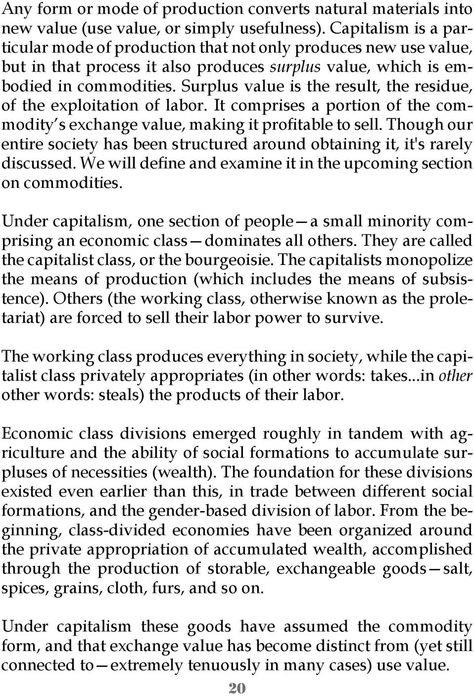 Surplus value is the result, the residue, of the exploitation of labor. It comprises a portion of the commodity s exchange value, making it profitable to sell.