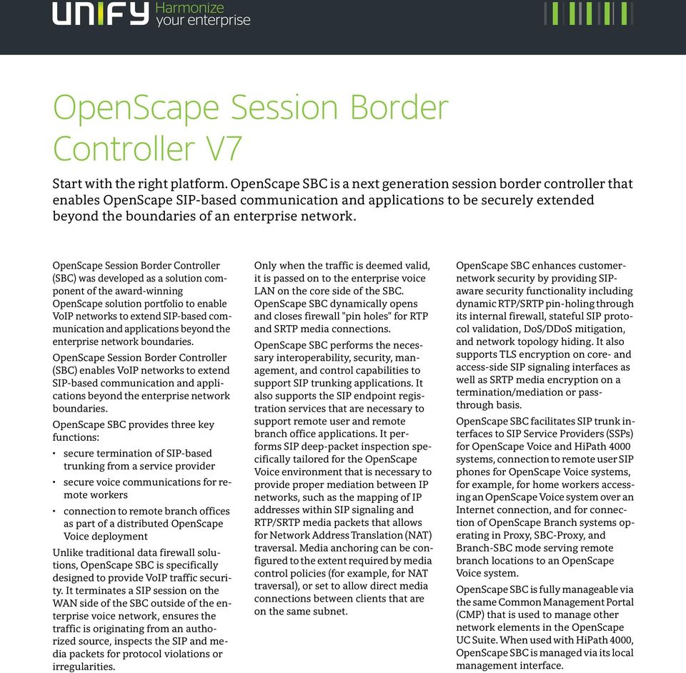 Session Border Controller (SBC) was developed as a solution component of the award-winning solution portfolio to enable VoIP networks to extend SIP-based communication and applications beyond the