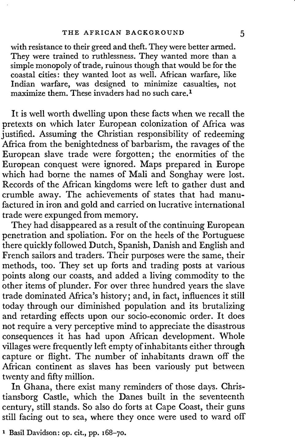 African warfare, like Indian warfare, was designed to minimize casualties, not maximize them. These invaders had no such care.