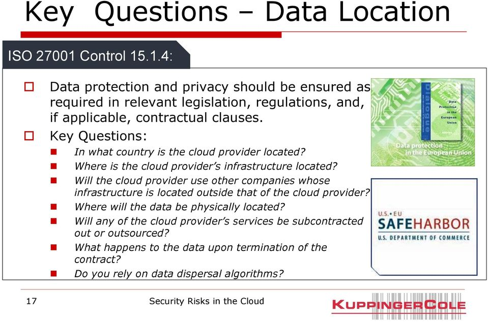 Key Questions: In what country is the cloud provider located? Where is the cloud provider s infrastructure located?