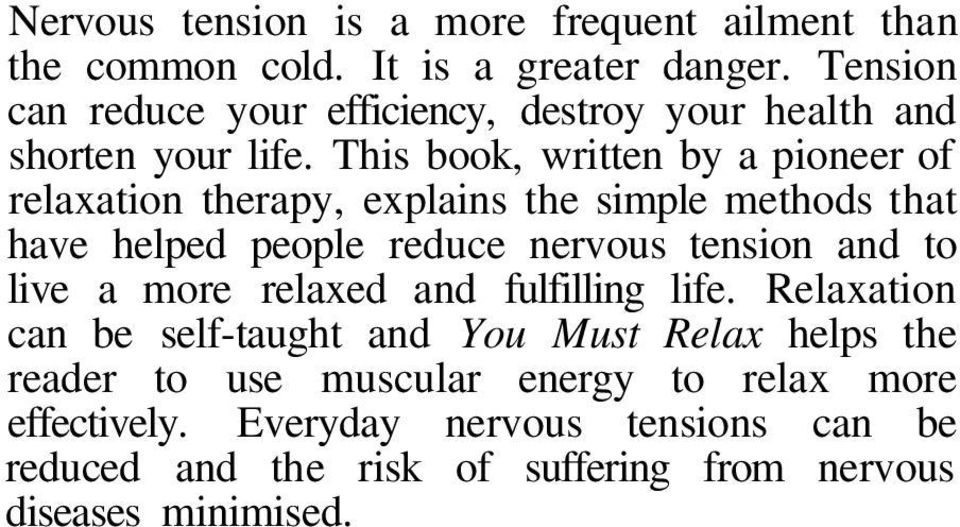 This book, written by a pioneer of relaxation therapy, explains the simple methods that have helped people reduce nervous tension and to