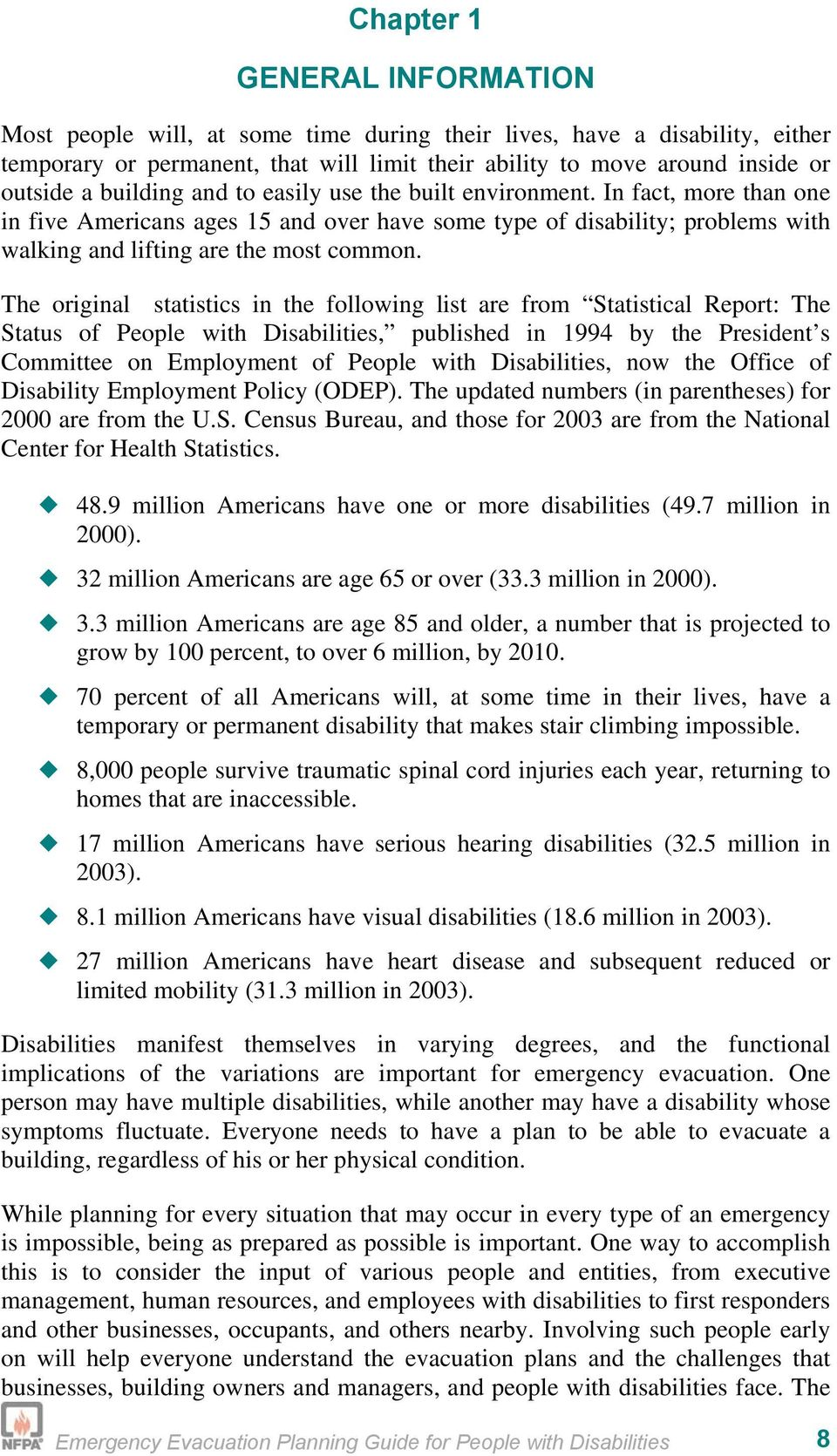 The original statistics in the following list are from Statistical Report: The Status of People with Disabilities, published in 1994 by the President s Committee on Employment of People with