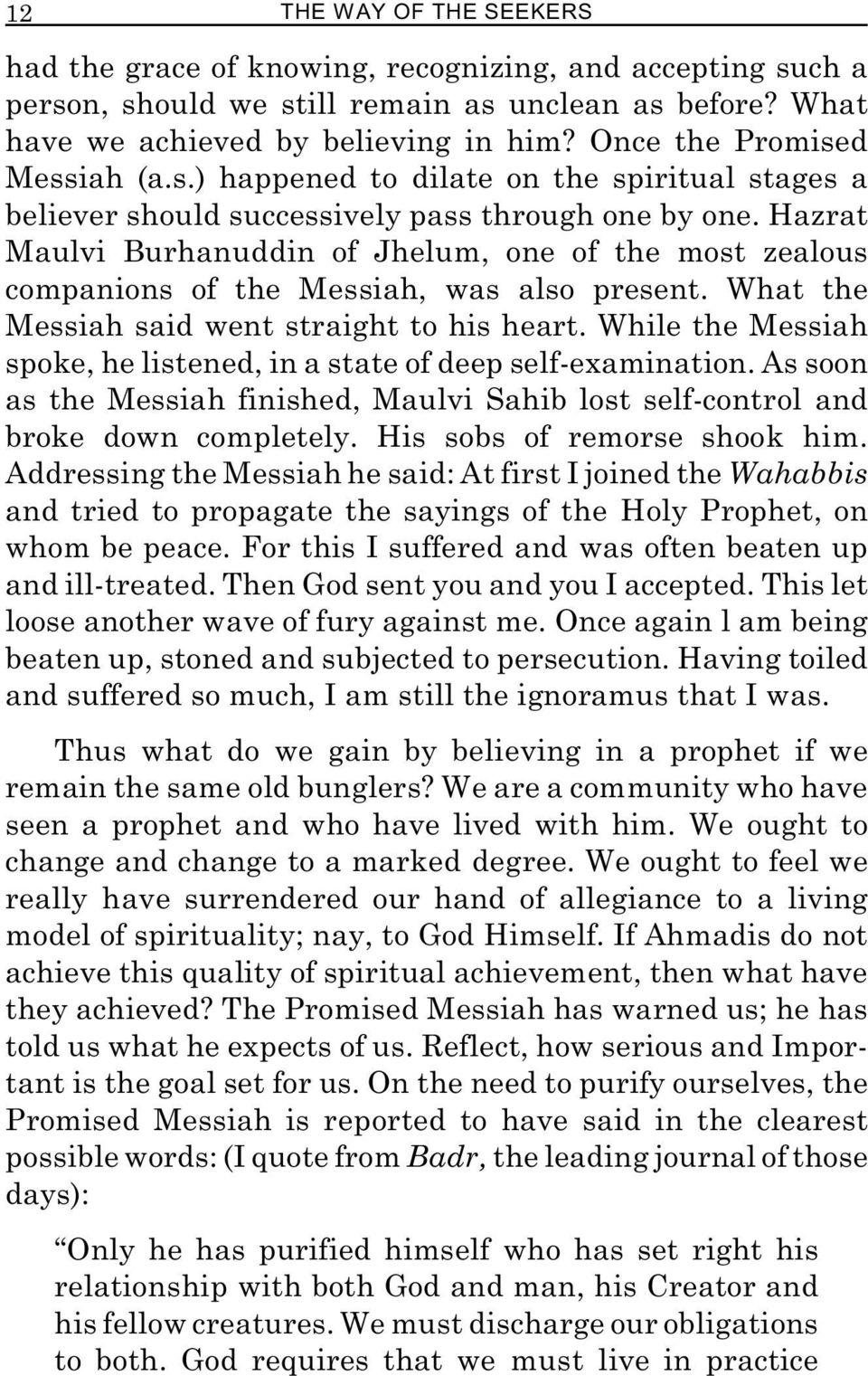 Hazrat Maulvi Burhanuddin of Jhelum, one of the most zealous companions of the Messiah, was also present. What the Messiah said went straight to his heart.