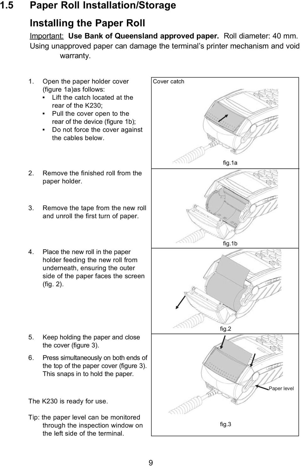 Open the paper holder cover (figure 1a)as follows: Lift the catch located at the rear of the K230; Pull the cover open to the rear of the device (figure 1b); Do not force the cover against the cables