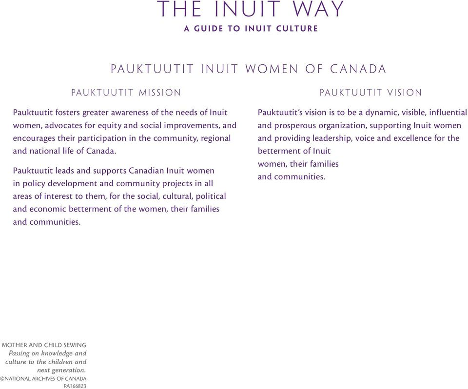 Pauktuutit leads and supports Canadian Inuit women in policy development and community projects in all areas of interest to them, for the social, cultural, political and economic betterment of the