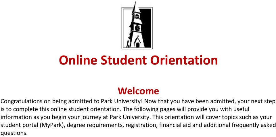 The following pages will provide you with useful information as you begin your journey at Park University.