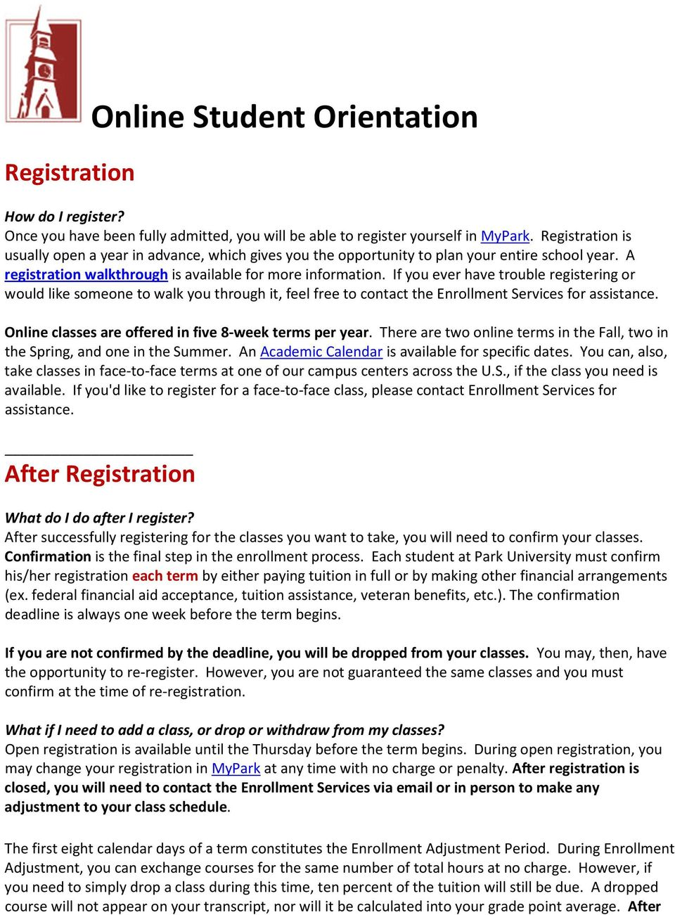 If you ever have trouble registering or would like someone to walk you through it, feel free to contact the Enrollment Services for assistance.