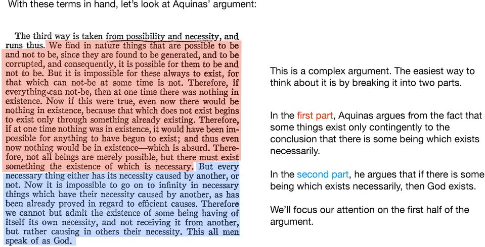In the first part, Aquinas argues from the fact that some things exist only contingently to the conclusion that there