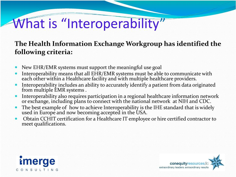 Interoperability includes an ability to accurately identify a patient from data originated from multiple EMR systems.