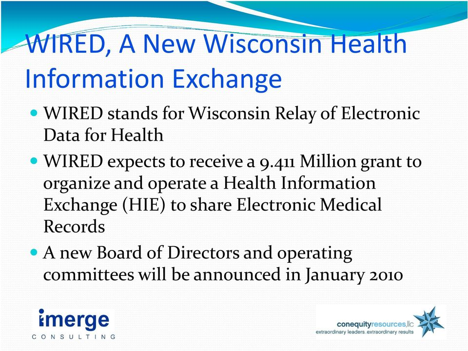 411 Million grant to organize and operate a Health Information Exchange (HIE) to share