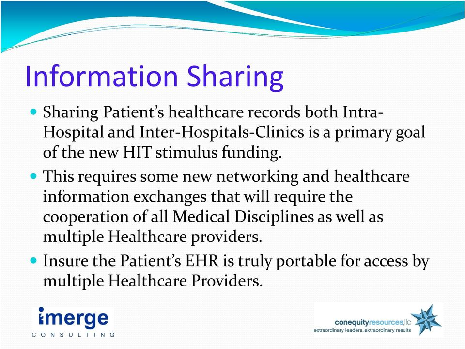 This requires some new networking and healthcare information exchanges that will require the cooperation