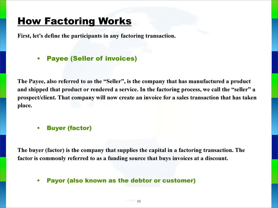 In the factoring process, we call the seller a prospect/client. That company will now create an invoice for a sales transaction that has taken place.