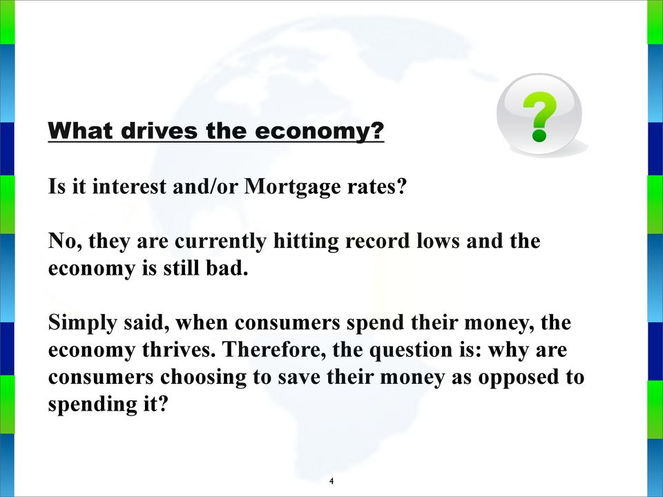 Simply said, when consumers spend their money, the economy thrives.