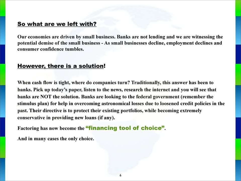 When cash flow is tight, where do companies turn? Traditionally, this answer has been to banks.