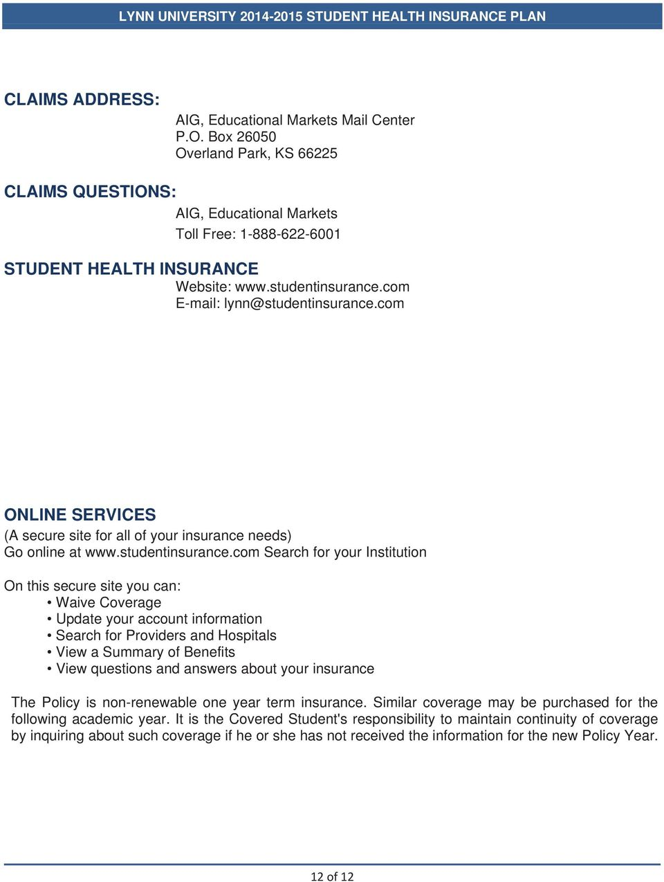 com E-mail: lynn@com ONLINE SERVICES (A secure site for all of your insurance needs) Go online at www.