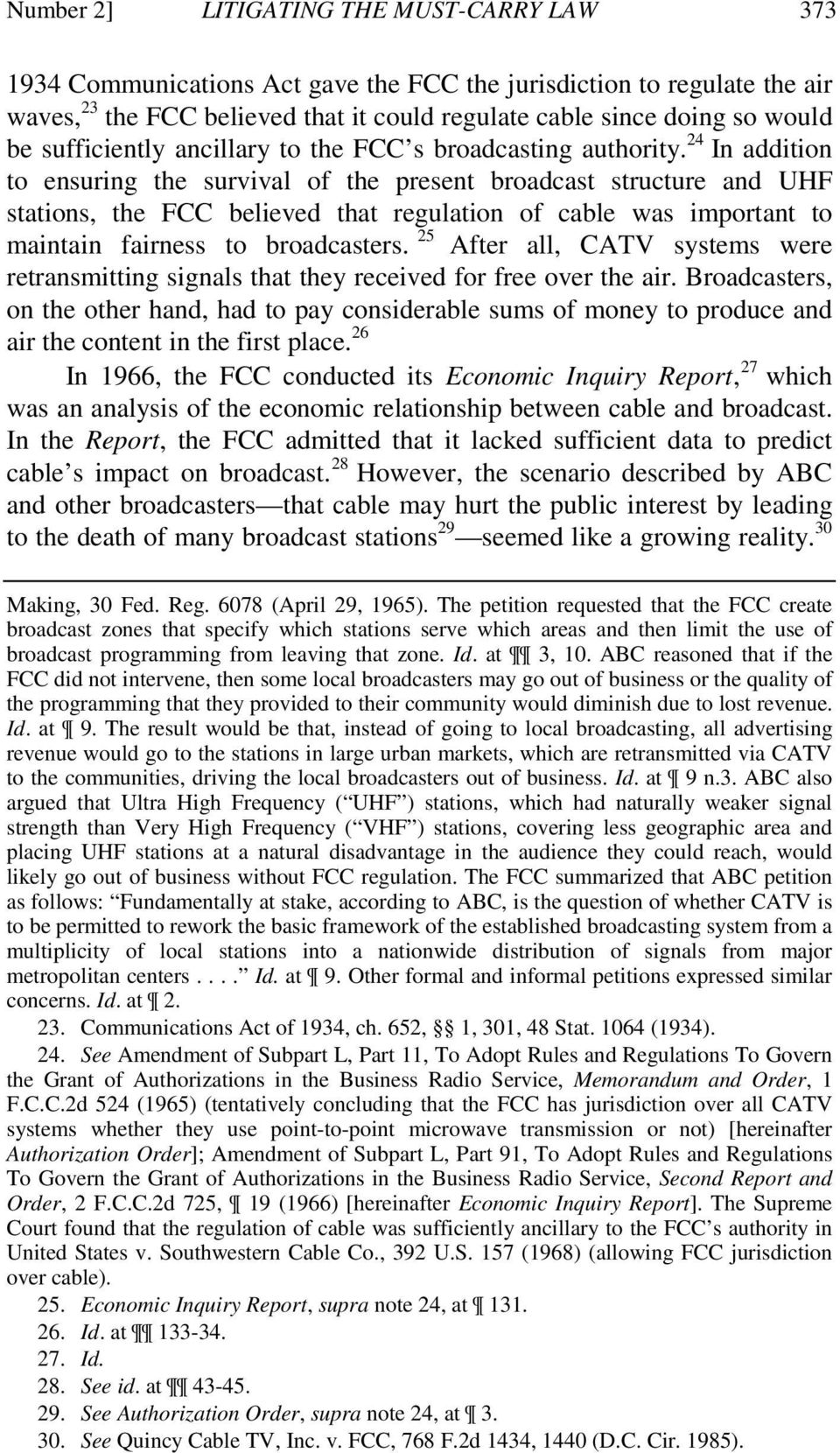 24 In addition to ensuring the survival of the present broadcast structure and UHF stations, the FCC believed that regulation of cable was important to maintain fairness to broadcasters.