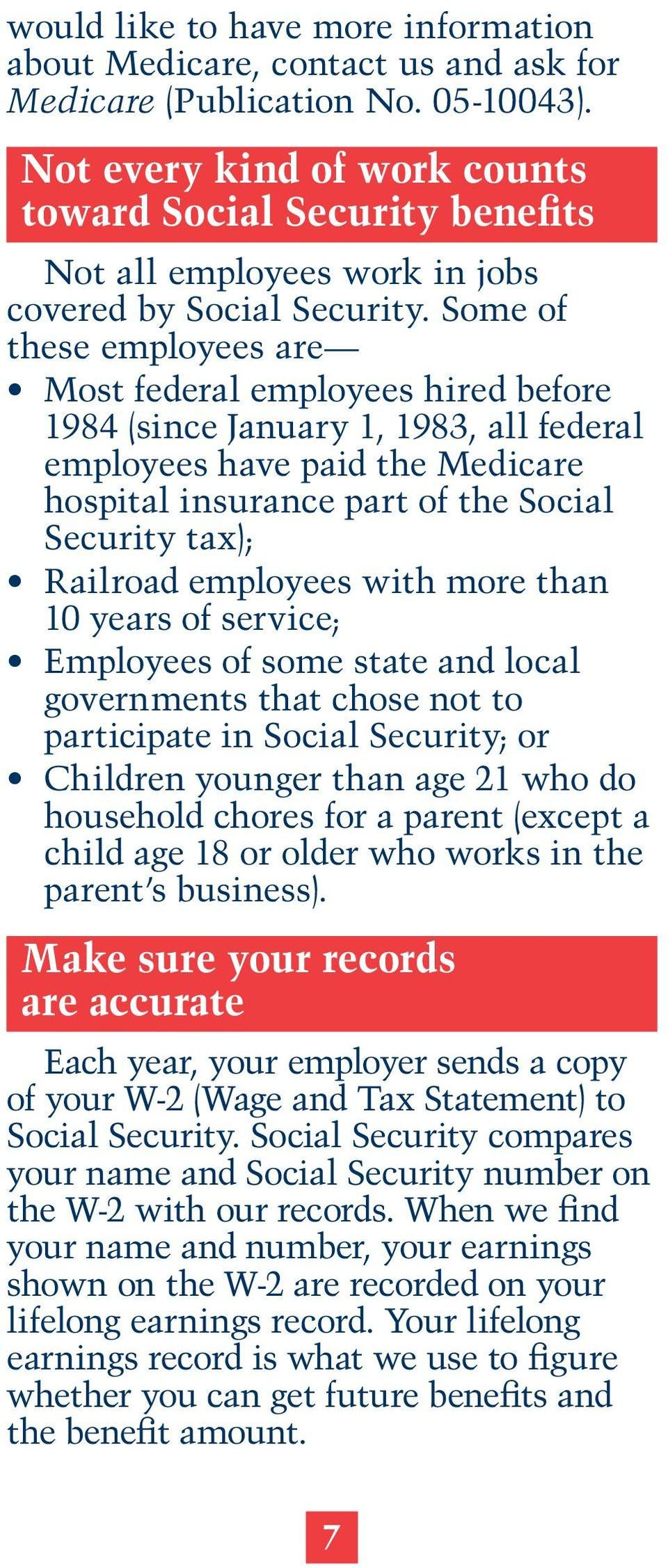 Some of these employees are Most federal employees hired before 1984 (since January 1, 1983, all federal employees have paid the Medicare hospital insurance part of the Social Security tax); Railroad