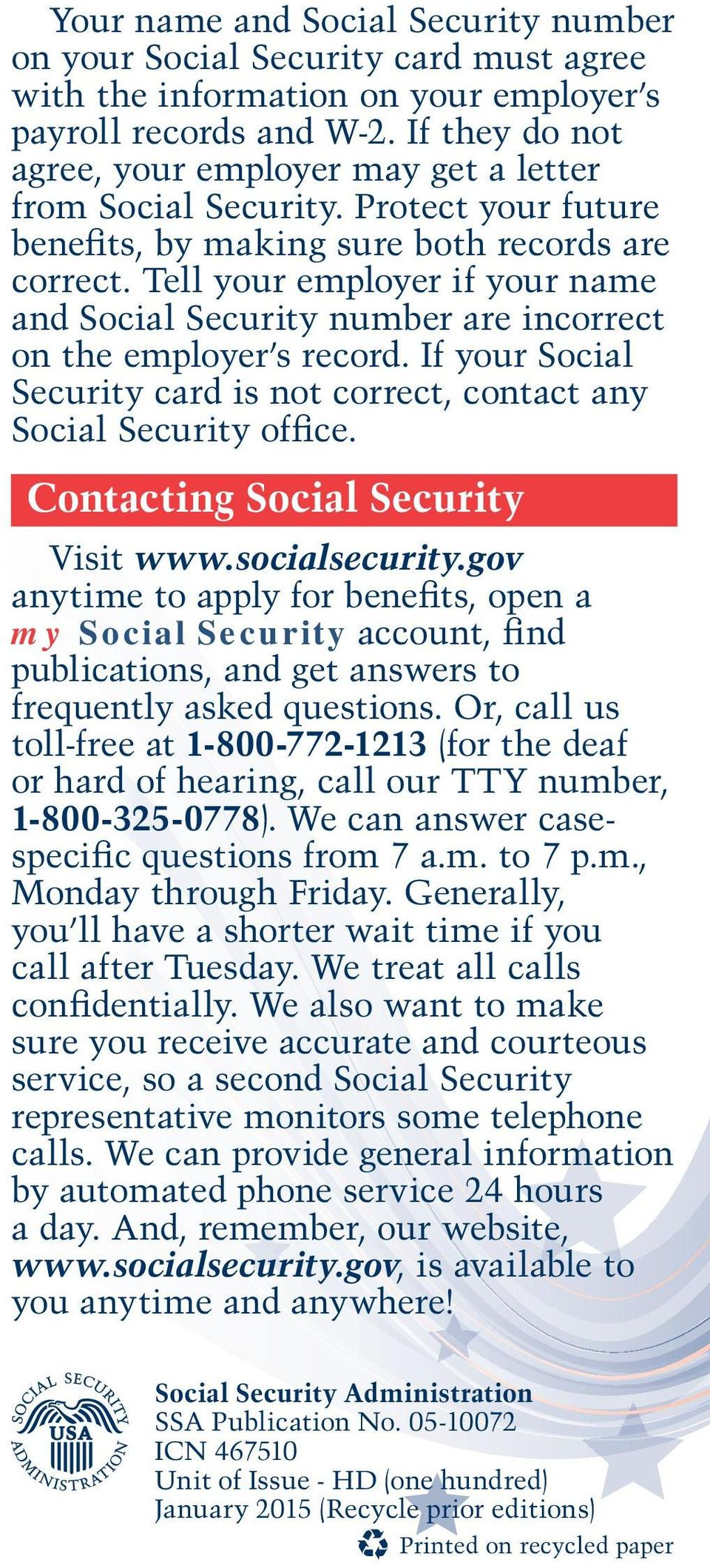Tell your employer if your name and Social Security number are incorrect on the employer s record. If your Social Security card is not correct, contact any Social Security office.
