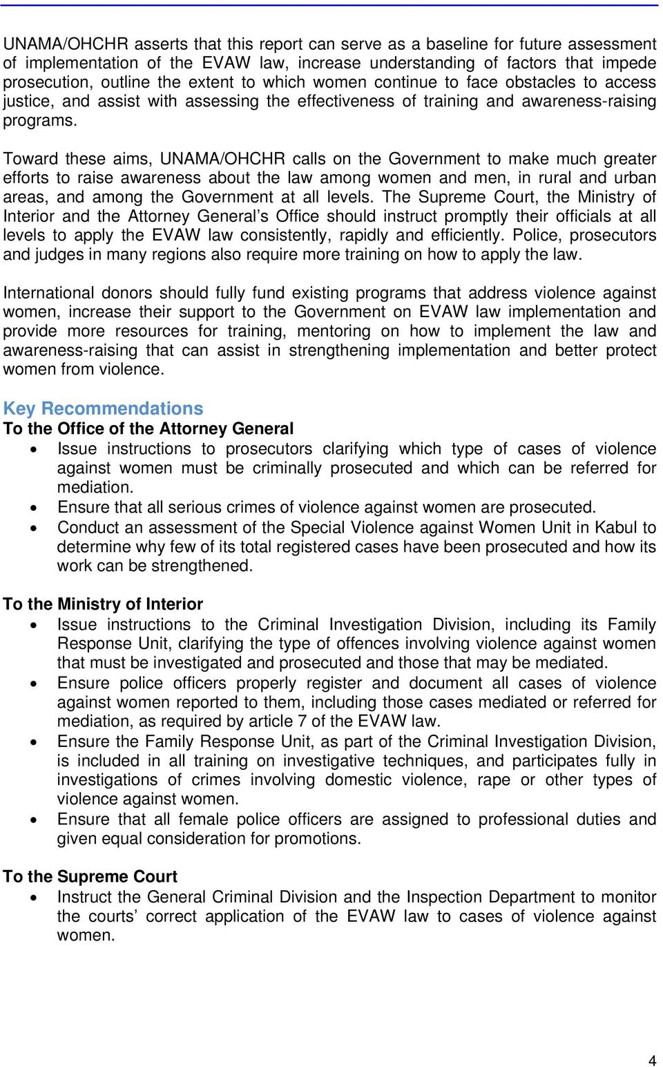 Toward these aims, UNAMA/OHCHR calls on the Government to make much greater efforts to raise awareness about the law among women and men, in rural and urban areas, and among the Government at all