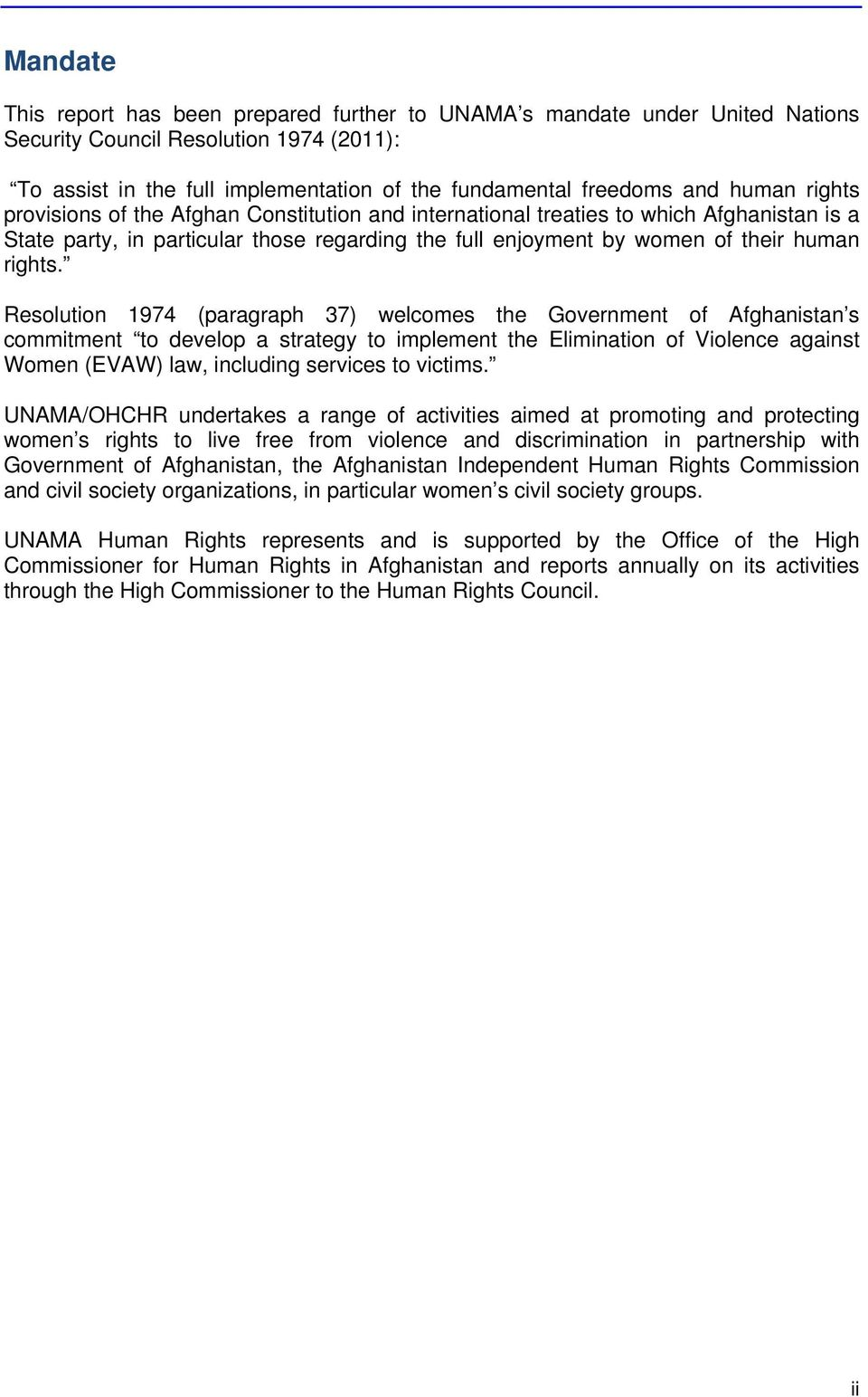 Resolution 1974 (paragraph 37) welcomes the Government of Afghanistan s commitment to develop a strategy to implement the Elimination of Violence against Women (EVAW) law, including services to