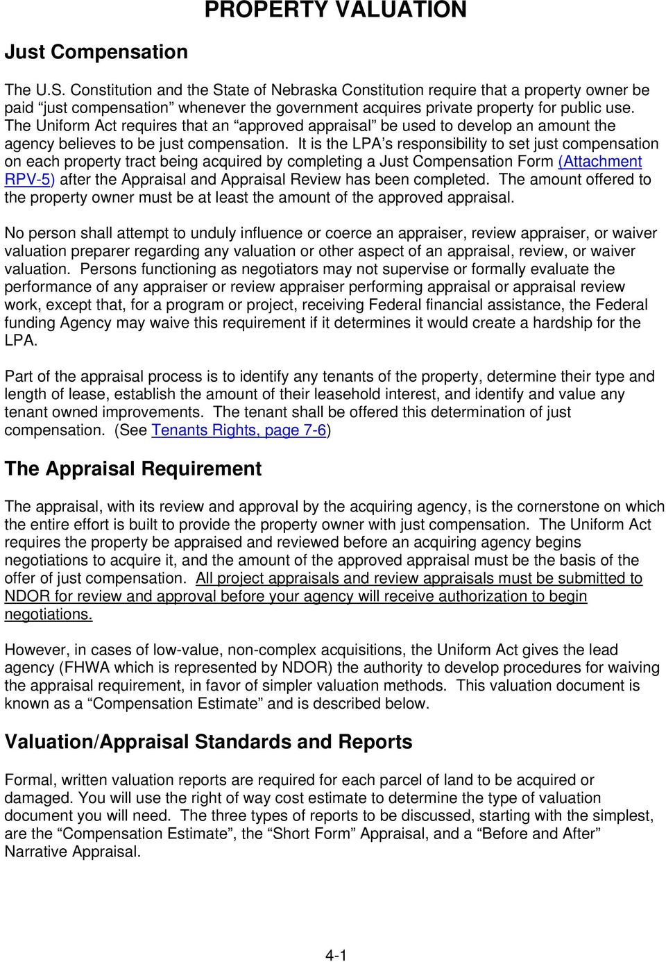 The Uniform Act requires that an approved appraisal be used to develop an amount the agency believes to be just compensation.