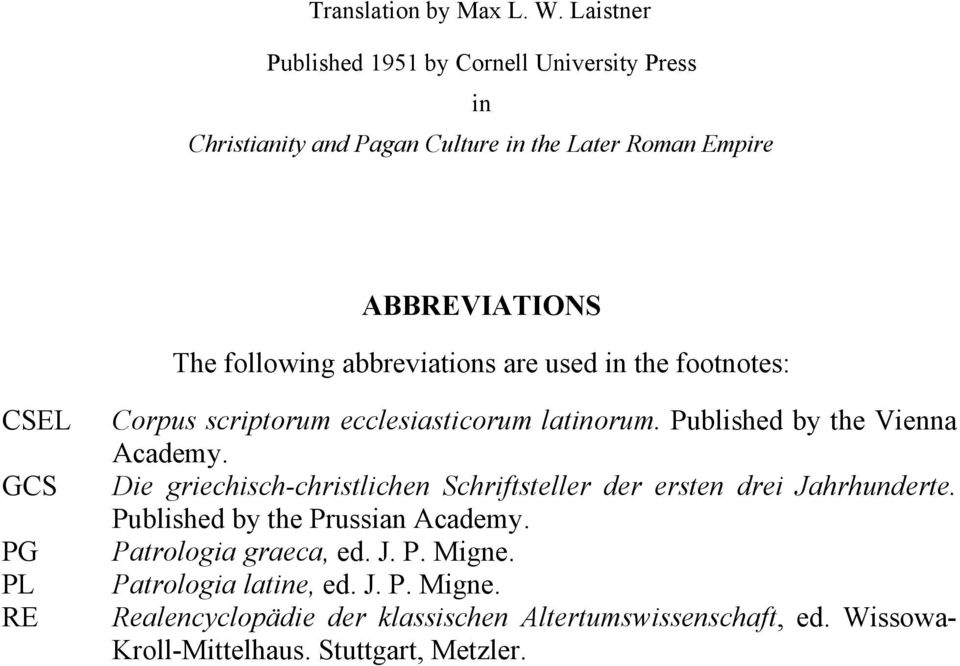 Laistner Published 1951 by Cornell University Press in Christianity and Pagan Culture in the Later Roman Empire ABBREVIATIONS The following abbreviations are used in