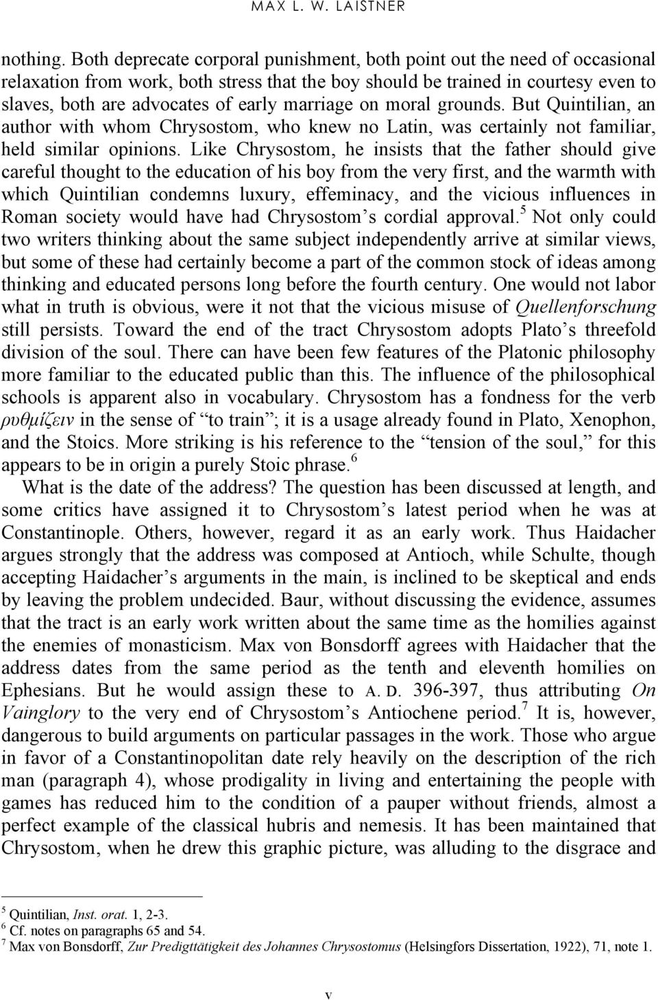 marriage on moral grounds. But Quintilian, an author with whom Chrysostom, who knew no Latin, was certainly not familiar, held similar opinions.