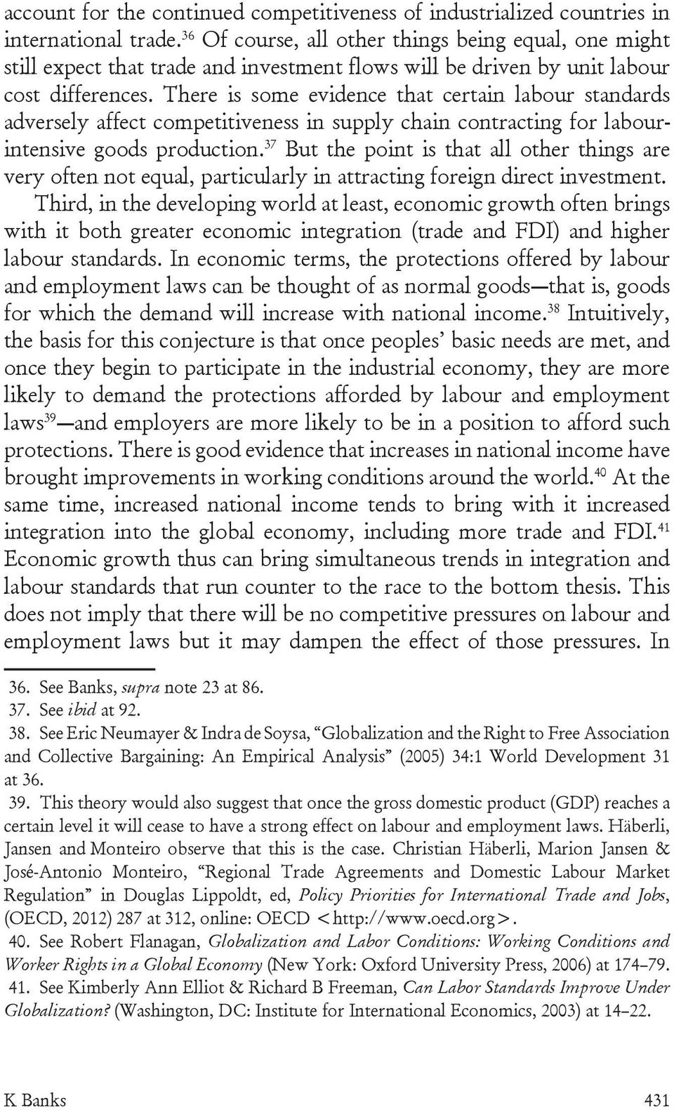 There is some evidence that certain labour standards adversely affect competitiveness in supply chain contracting for labourintensive goods production.