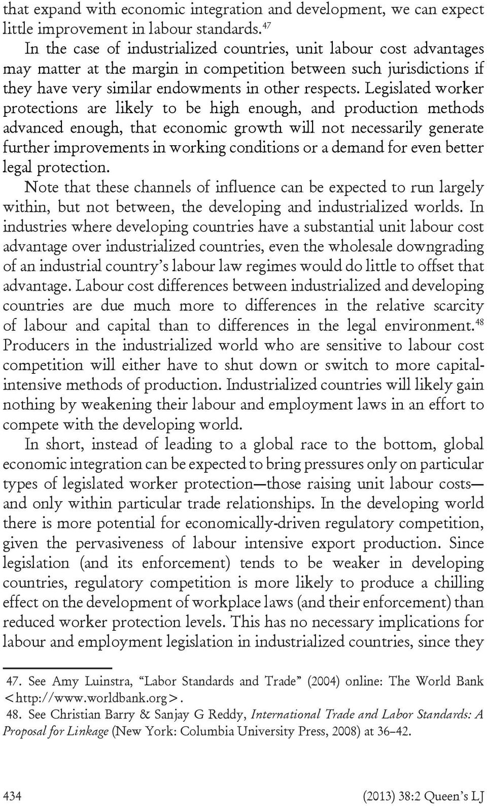 Legislated worker protections are likely to be high enough, and production methods advanced enough, that economic growth will not necessarily generate further improvements in working conditions or a