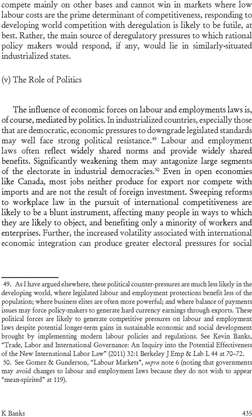 (v) The Role of Politics The influence of economic forces on labour and employments laws is, of course, mediated by politics.