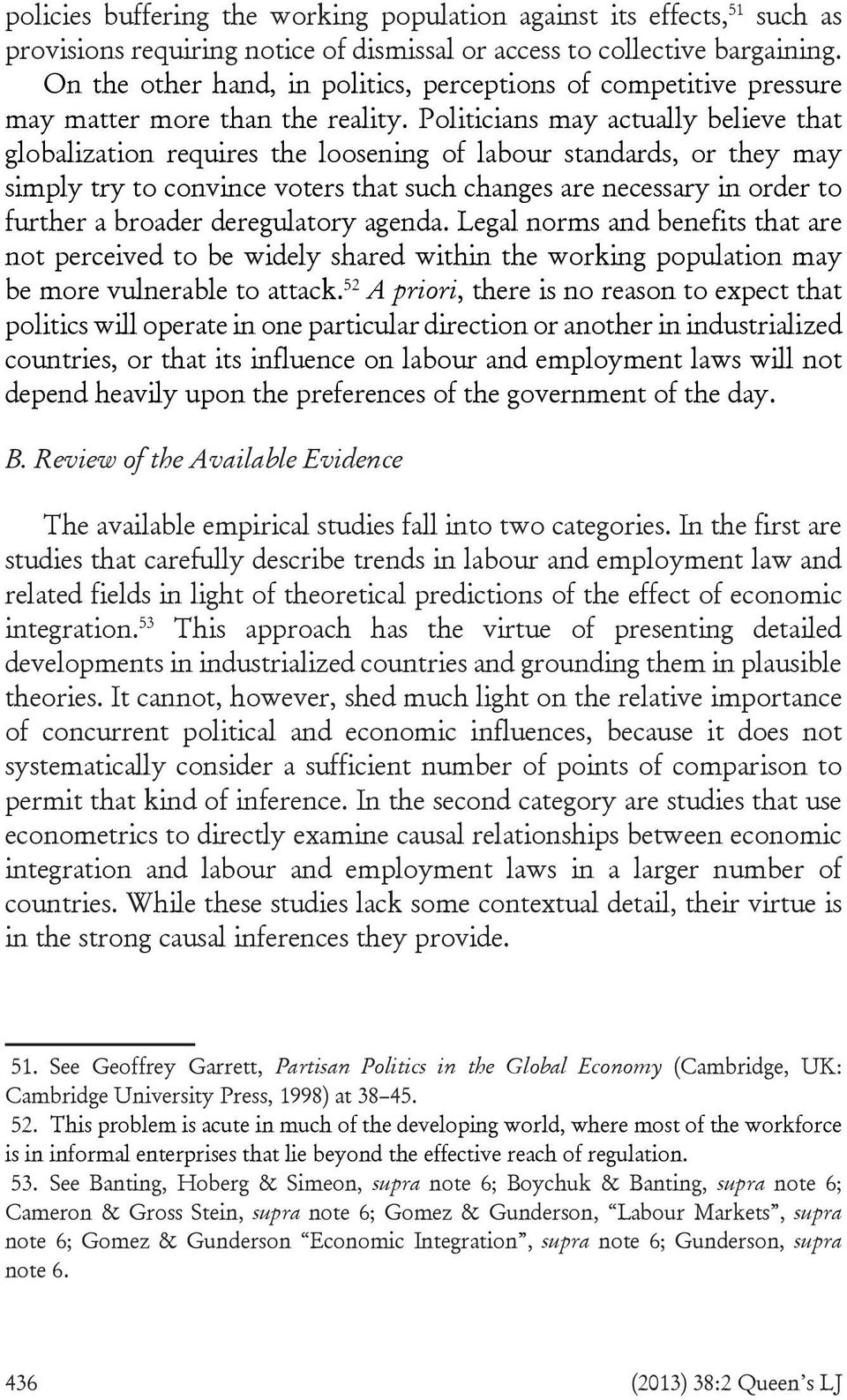 Politicians may actually believe that globalization requires the loosening of labour standards, or they may simply try to convince voters that such changes are necessary in order to further a broader