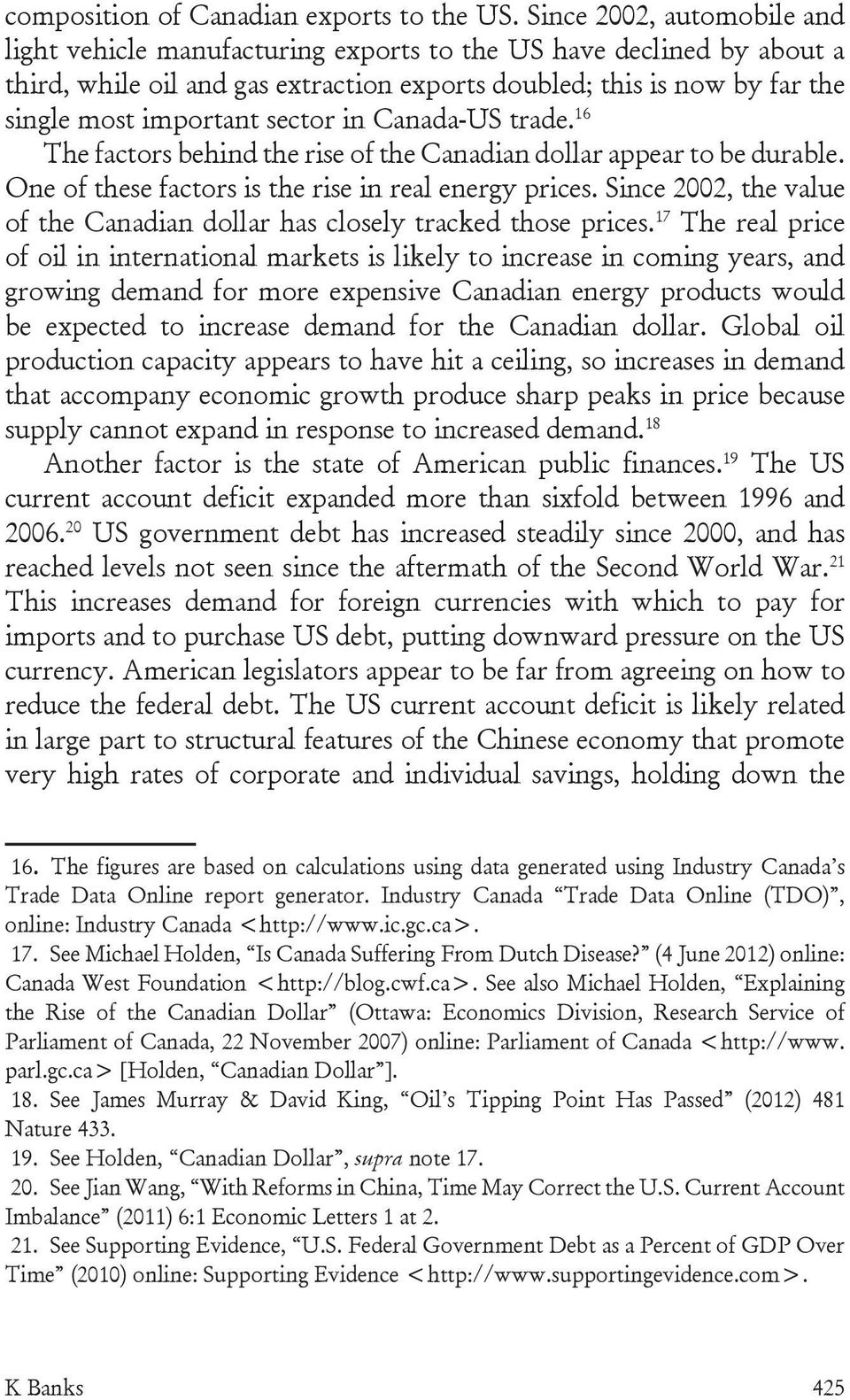 sector in Canada-US trade. 16 The factors behind the rise of the Canadian dollar appear to be durable. One of these factors is the rise in real energy prices.